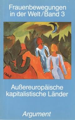 Frauenbewegungen in der Welt Band 3 »Außereuropäische kapitalistische Länder«